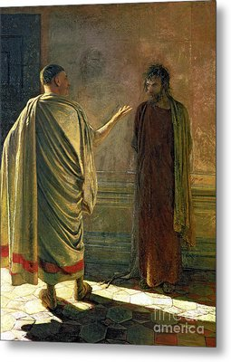 What Is Truth    Christ And Pilate Metal Print by Nikolai Nikolaevich Ge