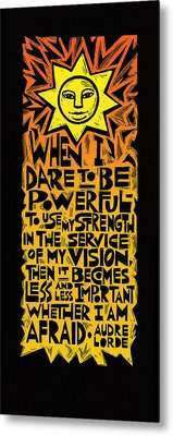 When I Dare Metal Print by Ricardo Levins Morales