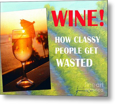 Wine How Classy People Get Wasted Metal Print by Jerome Stumphauzer