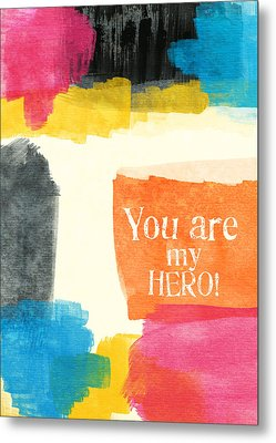You Are My Hero- Colorful Greeting Card Metal Print by Linda Woods