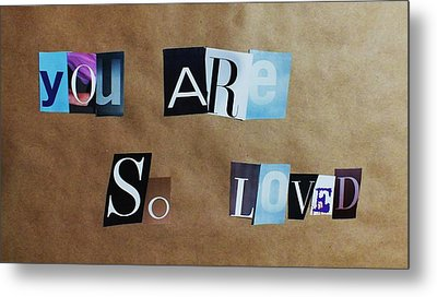 You Are So Loved Metal Print by Anna Villarreal Garbis