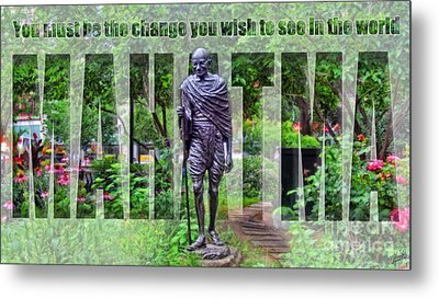 You Must Be The Change You Wish To See In The World Metal Print by Nishanth Gopinathan