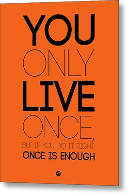 You Only Live Once Poster Orange Metal Print by Naxart Studio