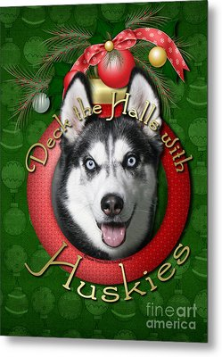 Christmas - Deck The Halls With Huskies Metal Print by Renae Laughner