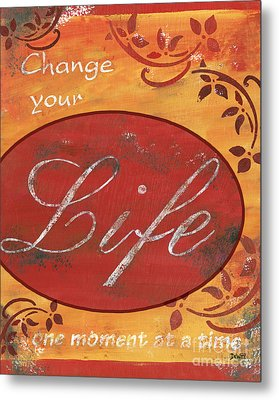 Change Your Life Metal Print by Debbie DeWitt