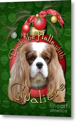 Christmas - Deck The Halls With Cavaliers Metal Print by Renae Laughner