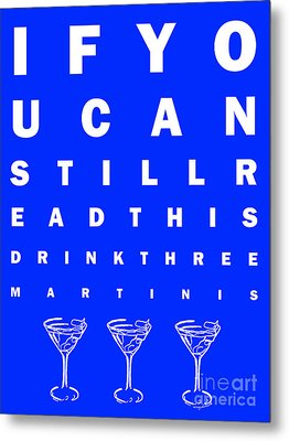 Eye Exam Chart - If You Can Read This Drink Three Martinis - Blue Metal Print by Wingsdomain Art and Photography