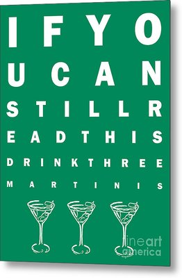 Eye Exam Chart - If You Can Read This Drink Three Martinis - Green Metal Print by Wingsdomain Art and Photography