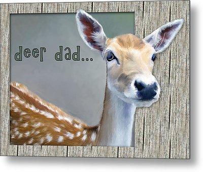 Fathers Day Deer Dad Metal Print by Susan Kinney