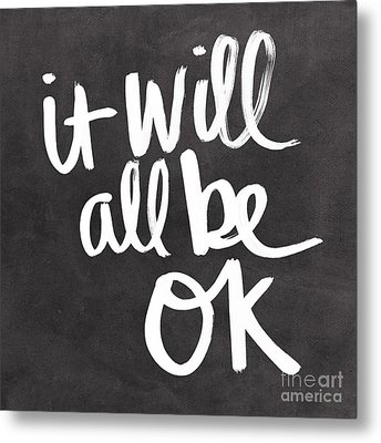 It Will All Be Ok Metal Print by Linda Woods