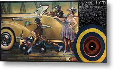 Maybe Maybe Not Metal Print by Patrick Anthony Pierson