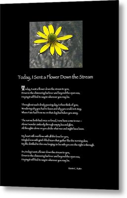 Poster Poem - I Sent A Flower Down The Stream Metal Print by Poetic Expressions