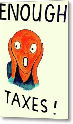 Taxpayer Scream Metal Print by Joe Jake Pratt
