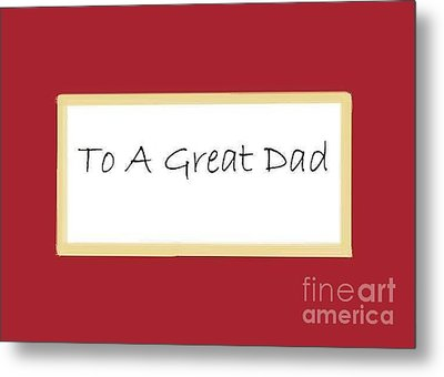 To A Great Dad Metal Print by Dessie Durham