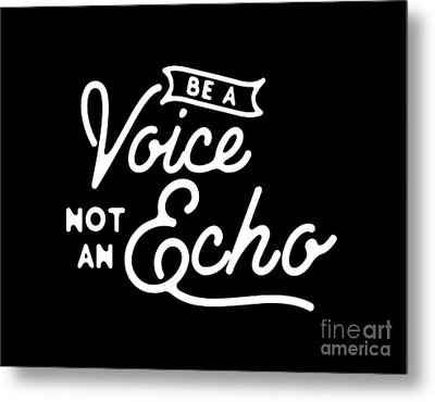 Be A Voice Not An Echo Metal Print by Wam
