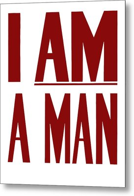 I Am A Man Metal Print by War Is Hell Store