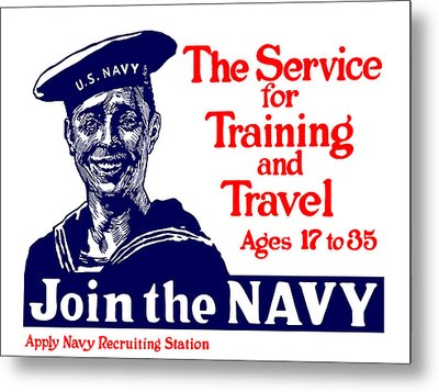 Join The Navy - The Service For Training And Travel Metal Print by War Is Hell Store