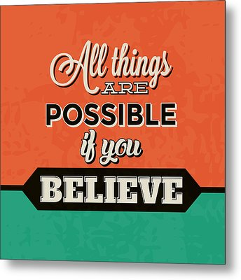 All Things Are Possible If You Believe Metal Print by Naxart Studio