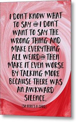 Awkward Silence- Empathy Card By Linda Woods Metal Print by Linda Woods