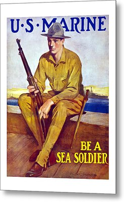 Be A Sea Soldier - Us Marine Metal Print by War Is Hell Store