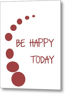 Be Happy Today In Red Metal Print by Georgia Fowler