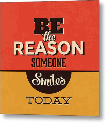 Be The Reason Someone Smiles Today Metal Print by Naxart Studio