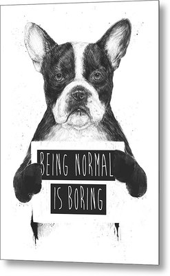 Being Normal Is Boring Metal Print by Balazs Solti