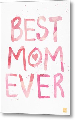 Best Mom Ever- Greeting Card Metal Print by Linda Woods