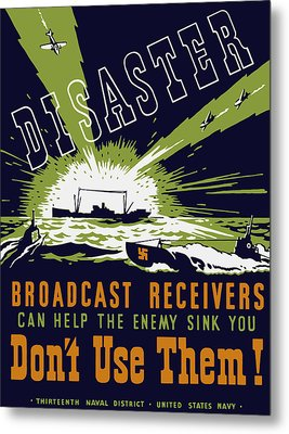 Broadcast Receivers Can Help The Enemy Sink You Metal Print by War Is Hell Store