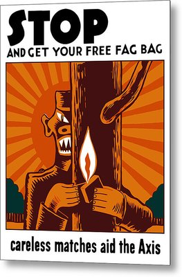 Careless Matches Aid The Axis Metal Print by War Is Hell Store