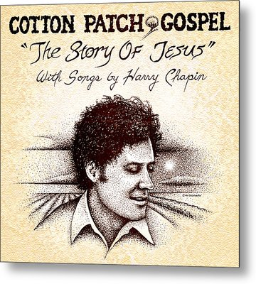 Cotton Patch Gospel Harry Chapin Metal Print by Cristophers Dream Artistry