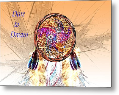 Dare To Dream - Dream Catcher Metal Print by Carol and Mike Werner