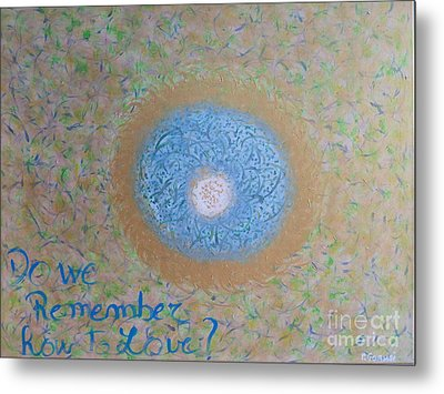 Do We Remember How To Love Metal Print by Piercarla Garusi