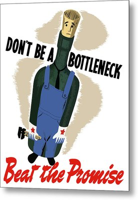 Don't Be A Bottleneck - Beat The Promise Metal Print by War Is Hell Store