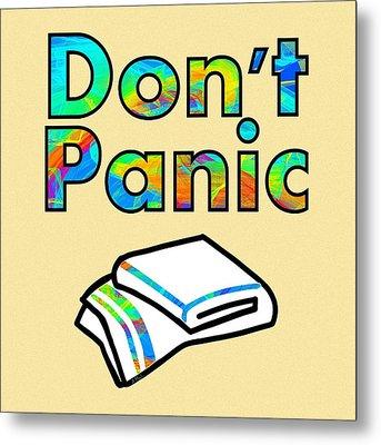 Don't Panic Metal Print by Anastasiya Malakhova