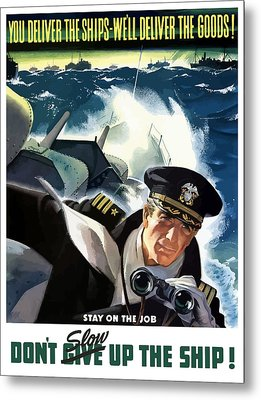 Don't Slow Up The Ship - Ww2 Metal Print by War Is Hell Store