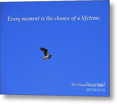 Every Moment Is The Chance Of A Lifetime Metal Print by Agnieszka Ledwon