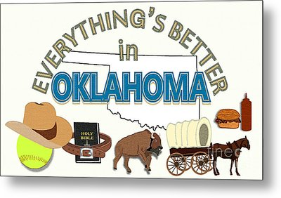 Everything's Better In Oklahoma Metal Print by Pharris Art