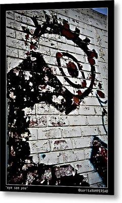 Eye See You Metal Print by Sarita Rampersad