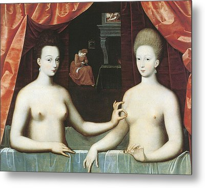 Gabrielle D Estrees And One Of Her Sisters Metal Print by School of Fontainebleau
