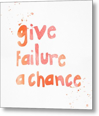 Give Failure A Chance Metal Print by Linda Woods