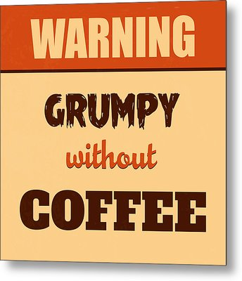 Grumpy Without Coffee Metal Print by Naxart Studio