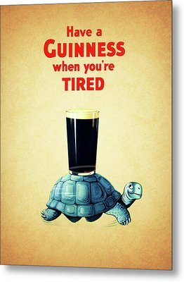 Guinness When You're Tired Metal Print by Mark Rogan