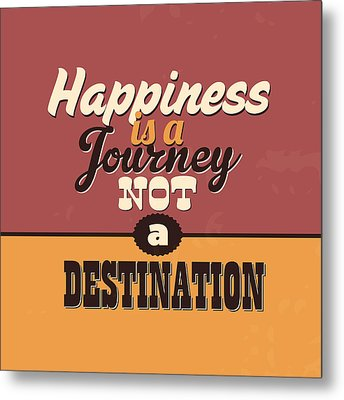 Happiness Is A Journey Not A Destination Metal Print by Naxart Studio