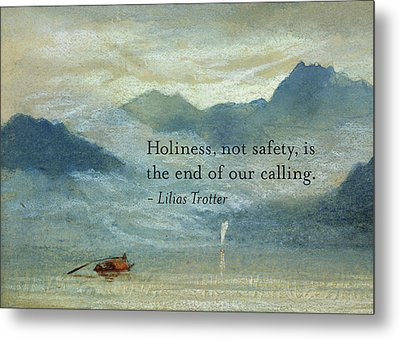 Holiness, Not Safety Metal Print by Lilias Trotter