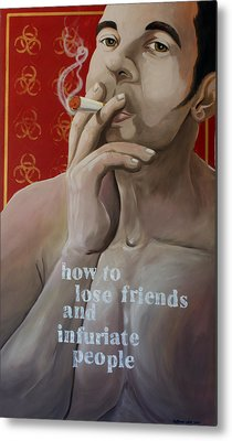 How To Lose Friends And Infuriate People Metal Print by Matthew Lake