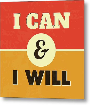 I Can And I Will Metal Print by Naxart Studio