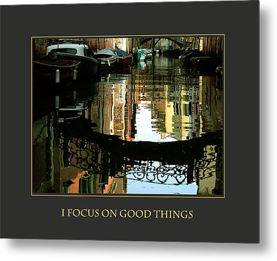 I Focus On Good Things Venice Metal Print by Donna Corless