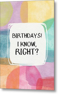 I Know Right- Birthday Art By Linda Woods Metal Print by Linda Woods