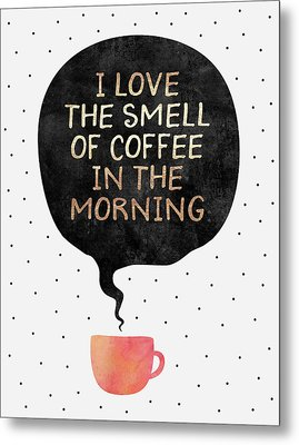 I Love The Smell Of Coffee In The Morning Metal Print by Elisabeth Fredriksson